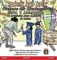 Sophia and Alex Prepare for Kindergarten: Sofía y Alejandro se preparan para el jardín de niños (Sophia and Alex / Sofía Y Alejandro)