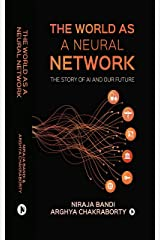 The World as a Neural Network: The story of AI and our future Kindle Edition