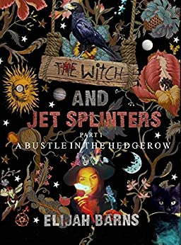 A Bustle In The Hedgerow (The Witch And Jet Splinters Book 1) by [Elijah Barns]