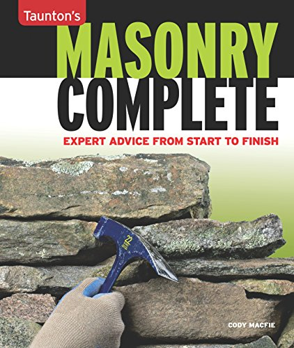 Masonry Complete: Expert Advice from Start to Finish (Taunton's Complete)