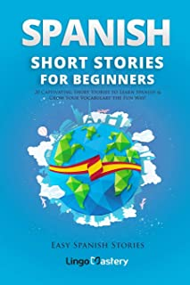 Spanish Short Stories for Beginners: 20 Captivating Short Stories to Learn Spanish & Grow Your Vocabulary the Fun Way!