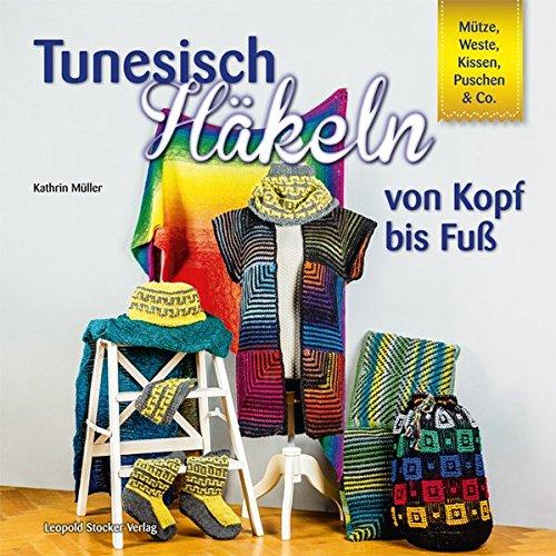 Tunesisch Häkeln von Kopf bis Fuß: Mütze, Weste, Kissen, Puschen & Co.