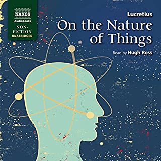 On the Nature of Things                   Written by:                                                                                                                                 Lucretius                               Narrated by:                                                                                                                                 Hugh Ross                      Length: 8 hrs and 42 mins     Not rated yet     Overall 0.0