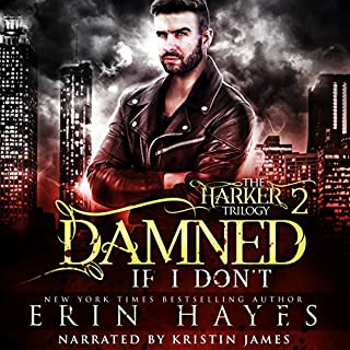 Damned If I Don't     The Harker Trilogy, Book 2              By:                                                                                                                                 Erin Hayes                               Narrated by:                                                                                                                                 Kristin James                      Length: 5 hrs and 46 mins     21 ratings     Overall 4.3