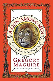 A Lion Among Men: Volume Three in The Wicked Years by [Gregory Maguire]