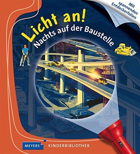 Nachts auf der Baustelle: Licht an! (Licht an! Die Reihe mit der magischen Taschenlampe, Band 19)