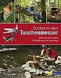 Outdoor mit dem Taschenmesser: 63 Bushcraft-Projekte für Waldcamp und unterwegs - Felix Immler