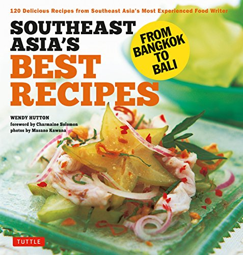 Southeast Asia's Best Recipes: From Bangkok to Bali: From Bangkok to Bali [southeast Asian Cookbook, 121 Recipes]