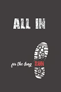 ALL IN FOR THE LONG RUN: RUNNING JOURNAL | NOTEBOOK TO KEEP TRACK OF EVERY DETAIL OF YOUR RUN: date, distance, time, pace,...