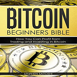 Bitcoin Beginners Bible - How You Can Profit from Trading and Investing in Bitcoin     Bitcoin, Cryptocurrency and Blockchain, Book 3              By:                                                                                                                                 Stephen Satoshi                               Narrated by:                                                                                                                                 Douglas Thornton                      Length: 1 hr and 23 mins     Not rated yet     Overall 0.0