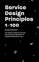 Service Design Principles 1–100: 100 ideas to improve the user and customer  experience in simple  and practical ways.