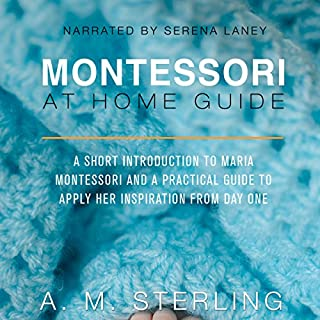 Montessori at Home Guide     A Short Introduction to Maria Montessori and a Practical Guide to Apply Her Inspiration at Home for Children Ages 0-2               By:                                                                                                                                 A M Sterling                               Narrated by:                                                                                                                                 Serena Laney                      Length: 1 hr and 42 mins     Not rated yet     Overall 0.0