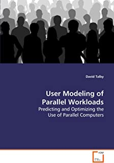 User Modeling of Parallel Workloads: Predicting and Optimizing the Use of Parallel Computers