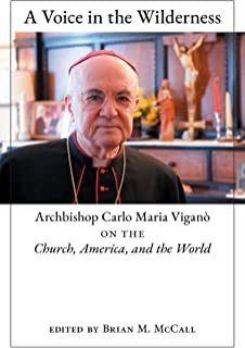 A Voice in the Wilderness: Archbishop Carlo Maria Viganò on the Church, America, and the World