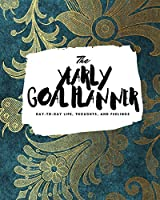The Yearly Goal Planner: Day-To-Day Life, Thoughts, and Feelings (8x10 Softcover Planner) (8x10 Yearly Goal Planner)