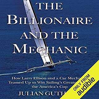 The Billionaire and the Mechanic     How Larry Ellison and a Car Mechanic Teamed Up to Win Sailing's Greatest Race, the America's Cup              By:                                                                                                                                 Julian Guthrie                               Narrated by:                                                                                                                                 Mark Ashby                      Length: 10 hrs and 3 mins     191 ratings     Overall 4.4