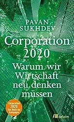 Corporation 2020: Warum wir Wirtschaft neu denken müssen von Pavan Sukhdev (Kategorie Nachhaltigkeit und Wirscthaft)