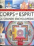 La grande encyclopédie Corps Esprit - Philosophies, approches thérapeutiques et traditions spirituelles
