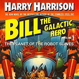 Bill, the Galactic Hero     The Planet of the Robot Slaves              By:                                                                                                                                 Harry Harrison                               Narrated by:                                                                                                                                 Christian Rummel                      Length: 7 hrs and 33 mins     29 ratings     Overall 3.6
