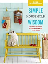 Good Housekeeping Simple Household Wisdom: 425 Easy Ways to Clean & Organize Your Home