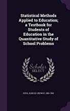 Statistical Methods Applied to Education; A Textbook for Students of Education in the Quantitative Study of School Problems