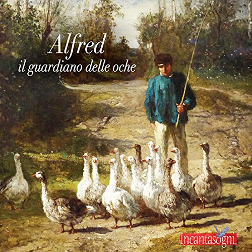 Alfred il guardiano delle oche [Alfred, the Guardian of Geese] audiobook cover art
