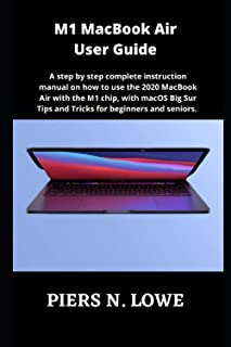 M1 MacBook Air User Guide: A step by step complete manual on the basics of the 2020 M1 Chip MacBook Air, with macOS Big Su...