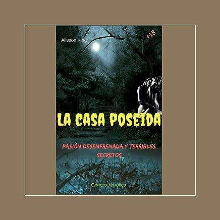 La casa poseída: Amor, pasión y terribles secretos (Spanish Edition)