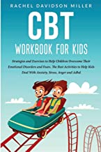 CBT Workbook For Kids: Strategies and Exercises to Help Children Overcome Their Emotional Disorders and Fears. The Best Ac...