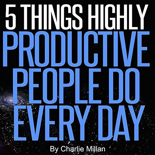 5 Things Highly Productive People Do Every Day audiobook cover art