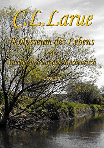 Kolosseum des Lebens: oder Gladiatoren auf dem Küchentisch (German Edition)