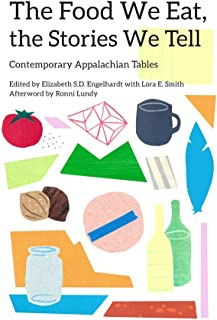 The Food We Eat, the Stories We Tell: Contemporary Appalachian Tables (New Approaches to Appalachian Studies)