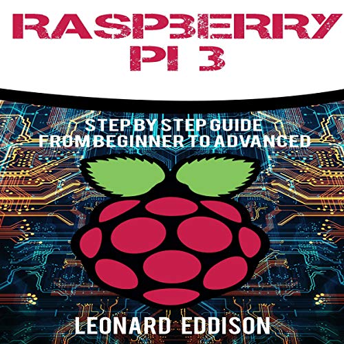 Raspberry Pi     Step by Step Guide from Beginner to Advanced              By:                                                                                                                                 Leonard Eddison                               Narrated by:                                                                                                                                 Jim Raposa                      Length: 1 hr and 27 mins     Not rated yet     Overall 0.0