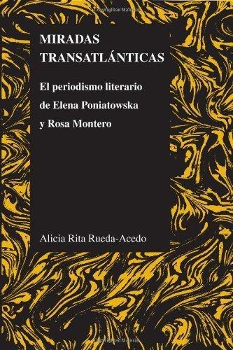 Miradas transatl¨¢nticas: El periodismo literario de Elena Poniatowska y Rosa Montero (Purdue...