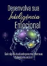 Desenvolva sua Inteligência Emocional: Guia rápido atualizado para melhorar suas habilidades sociais