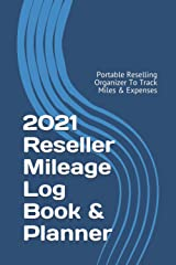 2021 Reseller Mileage Log Book & Planner: Portable Reselling Organizer To Track Miles & Expenses (2021 Reselling & Ebay Books) Paperback