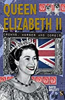 Queen Elizabeth II: Crowns, Horses and Corgis (Very Peculiar History)