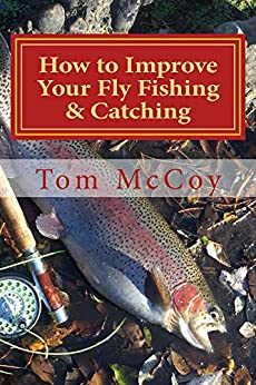 How to Improve Your Fly Fishing & Catching by [Tom McCoy]