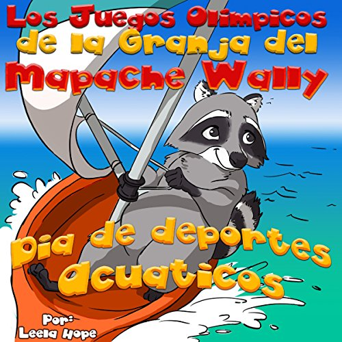 Los Juegos Olímpicos de la Granja del Mapache Wally Día de Deportes Acuáticos [The Olympic Games of Raccoon Valley Farm: Water Sports Day] audiobook cover art