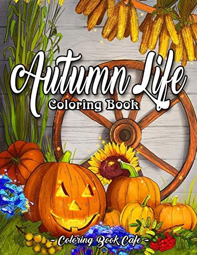 Autumn Life Coloring Book: An Adult Coloring Book Featuring Beautiful Autumn Scenes, Charming Animals and Relaxing Fall Inspired Landscapes