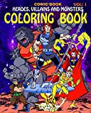 Comic Book Heroes, Villains and Monsters Coloring Book Vol:1: coloring books for kids adults boys girls monster and villains comic books online vintage