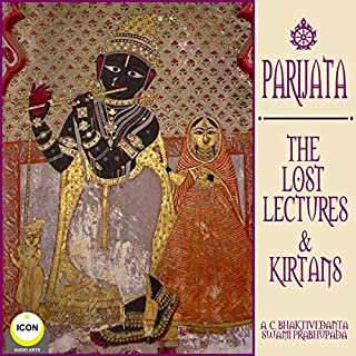 Parijata: The Lost Lectures & Kirtans                   By:                                                                                                                                 A.C. Bhaktivedanta Swami Prabhupada                               Narrated by:                                                                                                                                 A.C. Bhaktivedanta Swami Prabhupada                      Length: 1 hr and 34 mins     1 rating     Overall 5.0