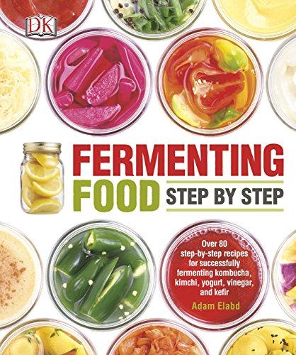 Fermenting Food Step by Step: Over 80 step-by-step recipes for successfully fermenting kombucha, kimchi, yogurt, vinegar, and kefir
