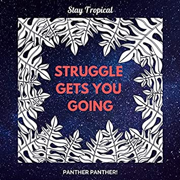 Struggle Gets You Going