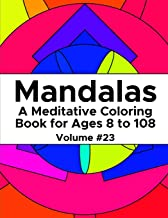 Mandalas: A Meditative Coloring Book for Ages 8 to 108 (Volume 23)