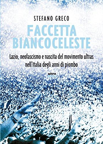 Faccetta biancoceleste: Lazio, neofascismo e nascita del movimento ultras nell'Italia degli anni di piombo
