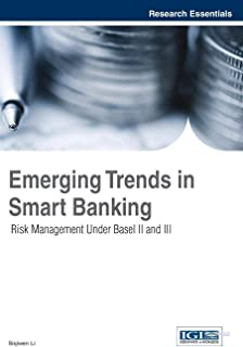 Emerging Trends in Smart Banking: Risk Management Under Basel II and III (Research Essentials Collection)