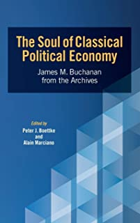 The Soul of Classical Political Economy: James M. Buchanan from the Archives (Advanced Studies in Political Economy)