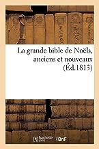 La Grande Bible de Noels, Anciens Et Nouveaux, Avec Plusieurs Cantiques Sur La Naissance (Religion) (French Edition)
