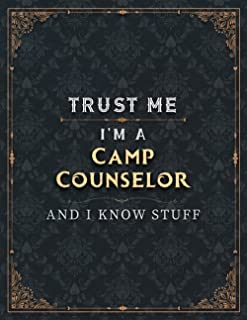 Camp Counselor Lined Notebook - Trust Me I'm A Camp Counselor And I Know Stuff Job Title Working Cover To Do List Journal:...